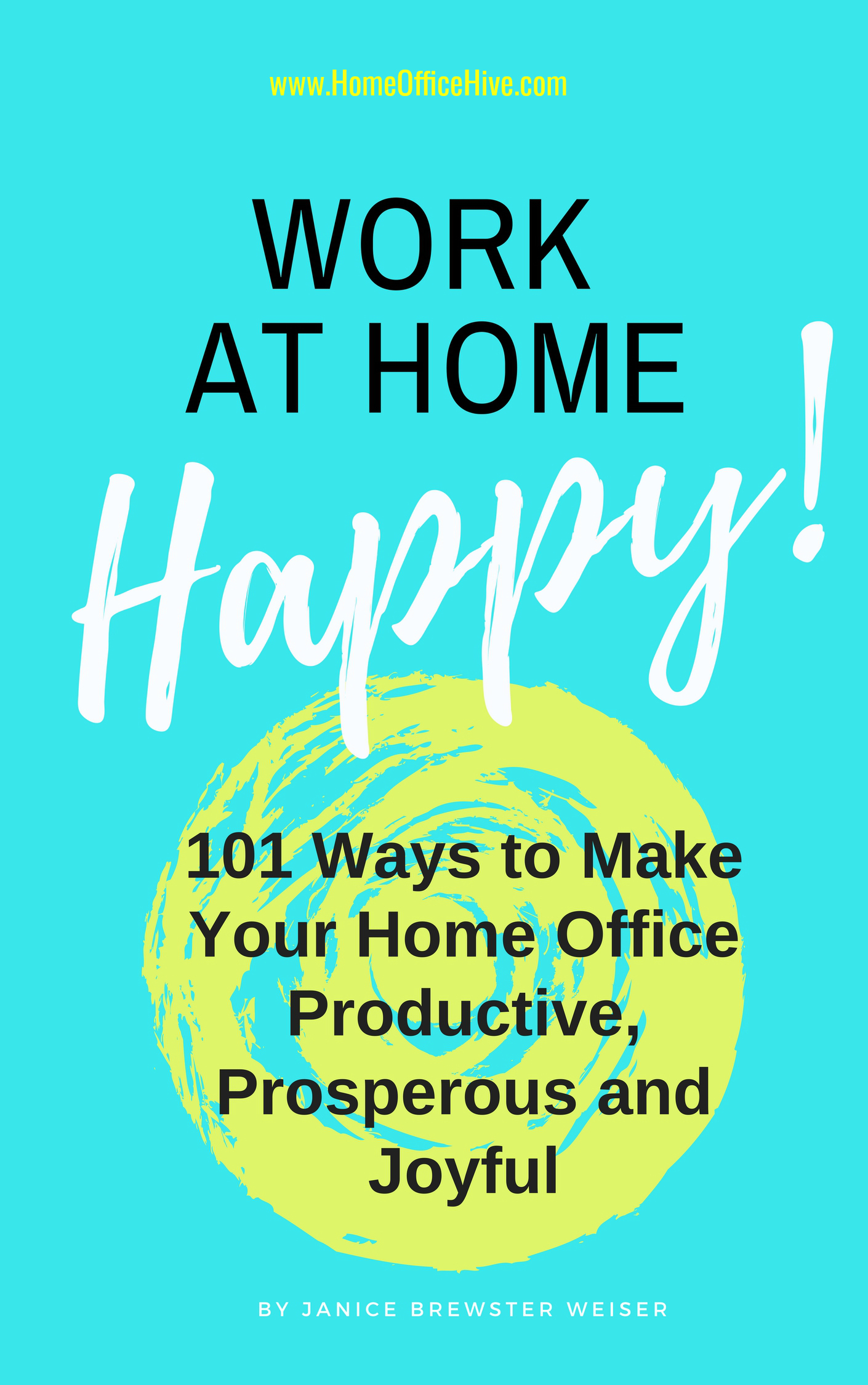 Work at Home Happy: 101 ways to make your home office productive, prosperous and joyful
